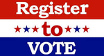 Register to Vote and Be Sure to Vote Tuesday Nov 3